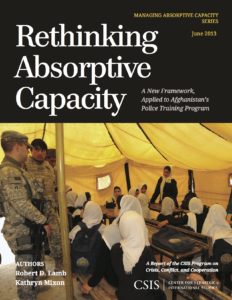 Rethinking Absorptive Capacity: A New Framework, Applied to Afghanistan's Police Training Program (with Kathryn Mixon), CSIS Report