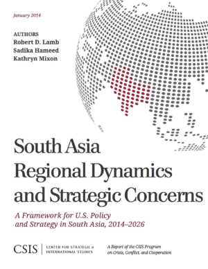 South Asia Regional Dynamics and Strategic Concerns: A Framework for U.S. Policy and Strategy in South Asia, 2014–2026